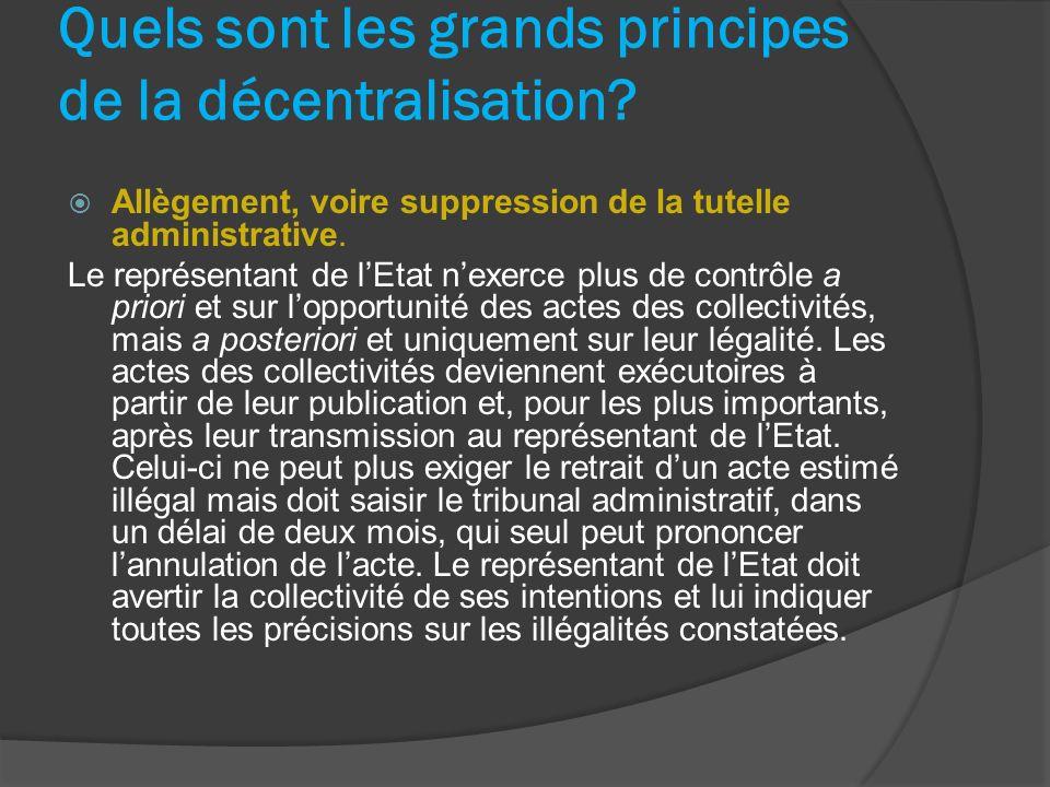Quels sont les grands principes de la décentralisation? Allègement, voire suppression de la tutelle administrative. Le représentant de lEtat nexerce p