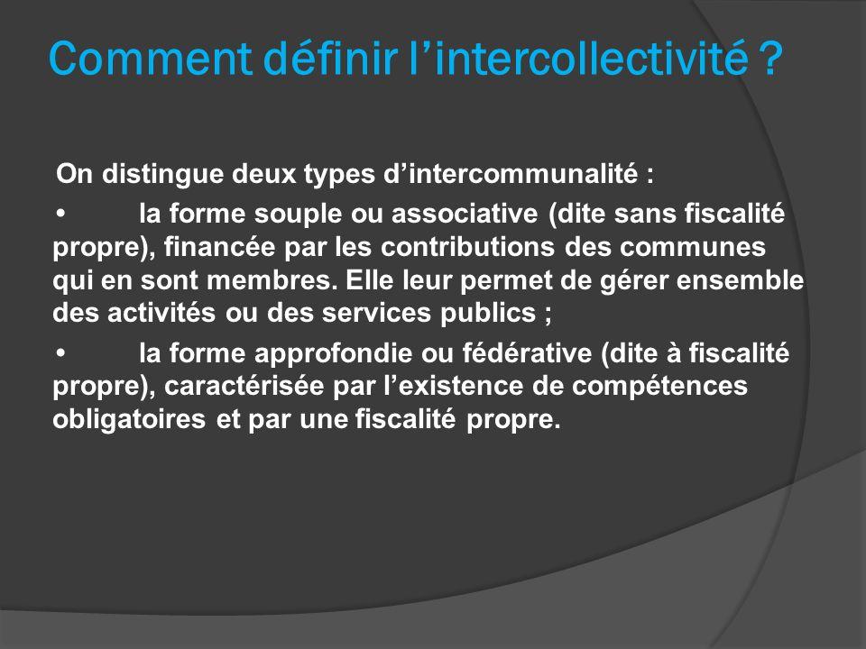 On distingue deux types dintercommunalité : la forme souple ou associative (dite sans fiscalité propre), financée par les contributions des communes q