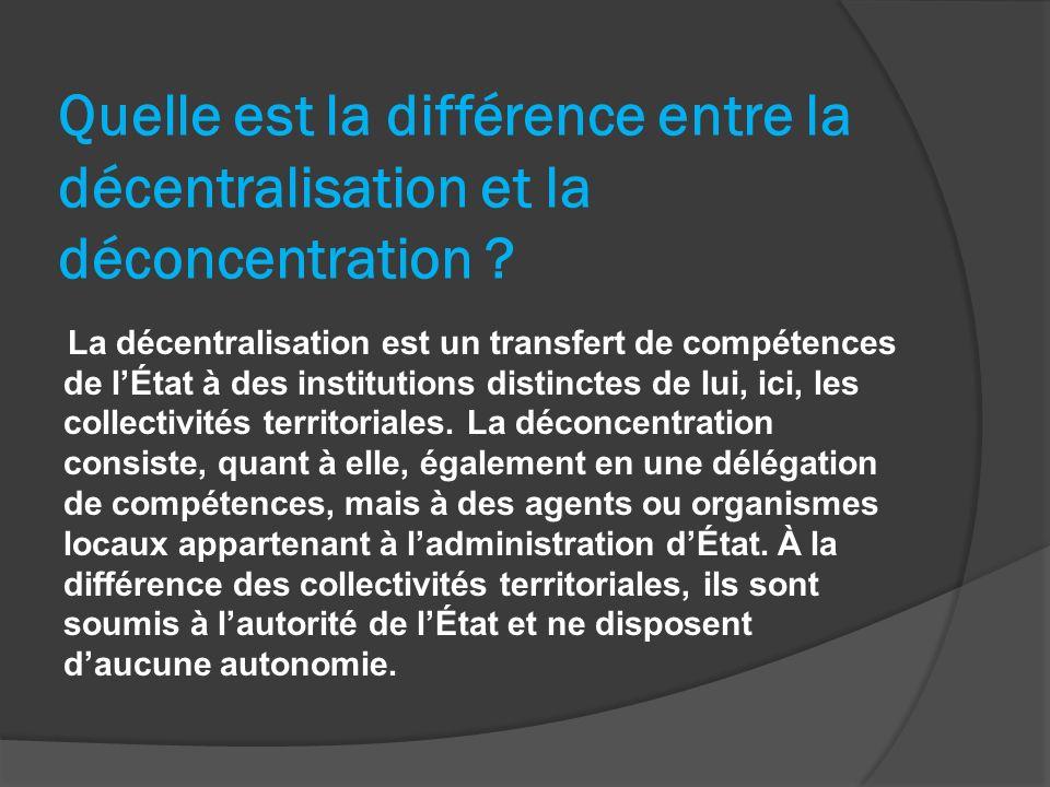 Quelle est la différence entre la décentralisation et la déconcentration ? La décentralisation est un transfert de compétences de lÉtat à des institut