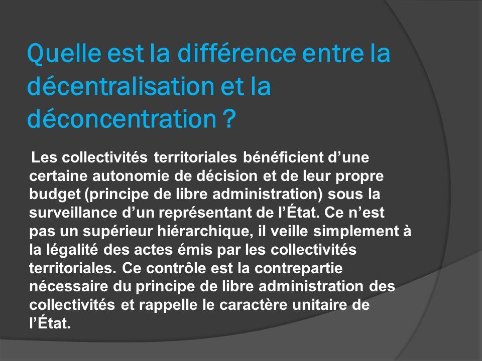 Quelle est la différence entre la décentralisation et la déconcentration ? Les collectivités territoriales bénéficient dune certaine autonomie de déci