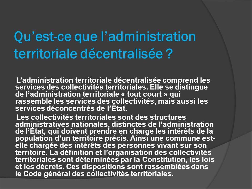 Quest-ce que ladministration territoriale décentralisée ? Ladministration territoriale décentralisée comprend les services des collectivités territori