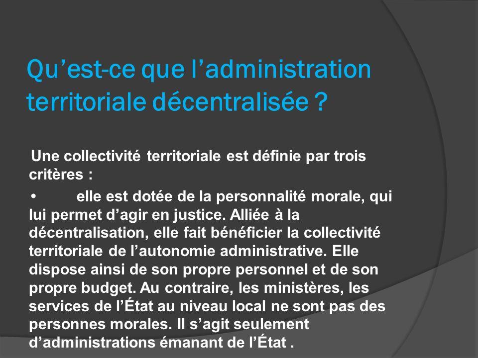 Quest-ce que ladministration territoriale décentralisée ? Une collectivité territoriale est définie par trois critères : elle est dotée de la personna