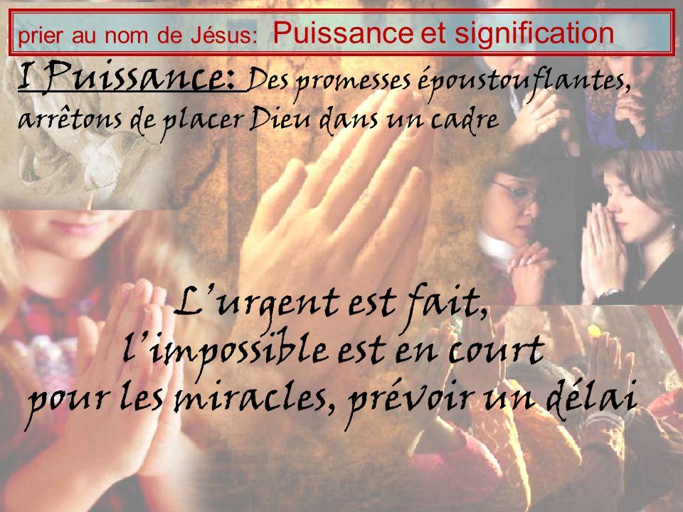 I Puissance: Des promesses époustouflantes, arrêtons de placer Dieu dans un cadre prier au nom de Jésus: Puissance et signification Lurgent est fait,