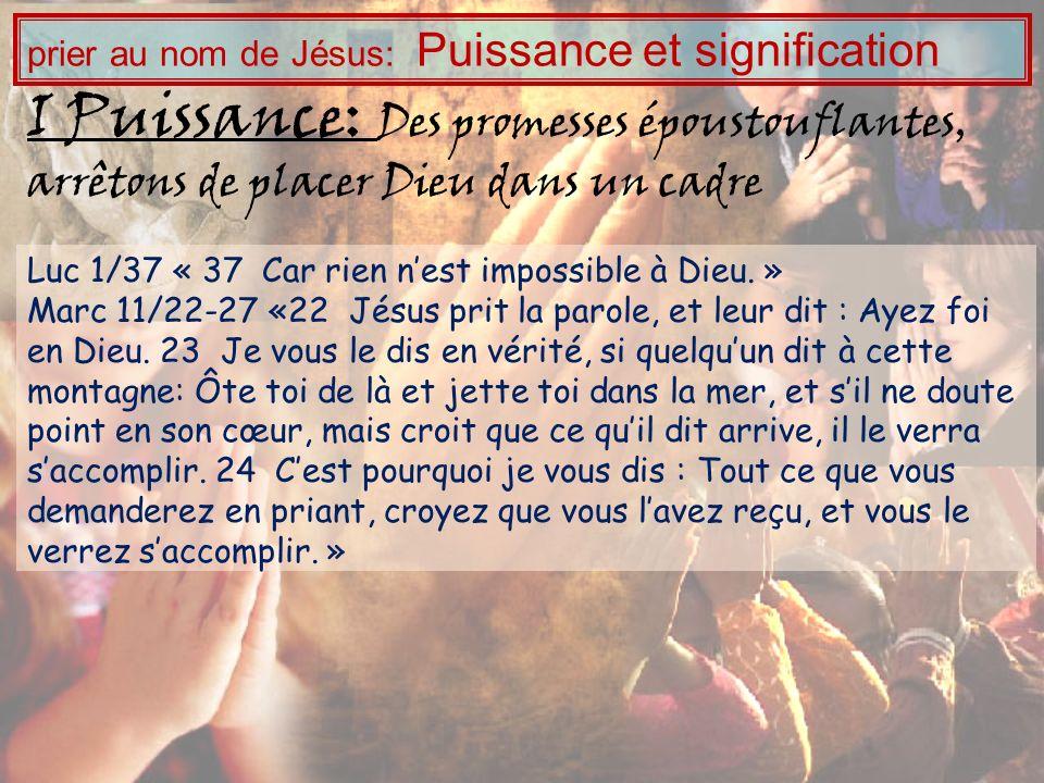 Luc 1/37 « 37 Car rien nest impossible à Dieu. » Marc 11/22-27 «22 Jésus prit la parole, et leur dit : Ayez foi en Dieu. 23 Je vous le dis en vérité,