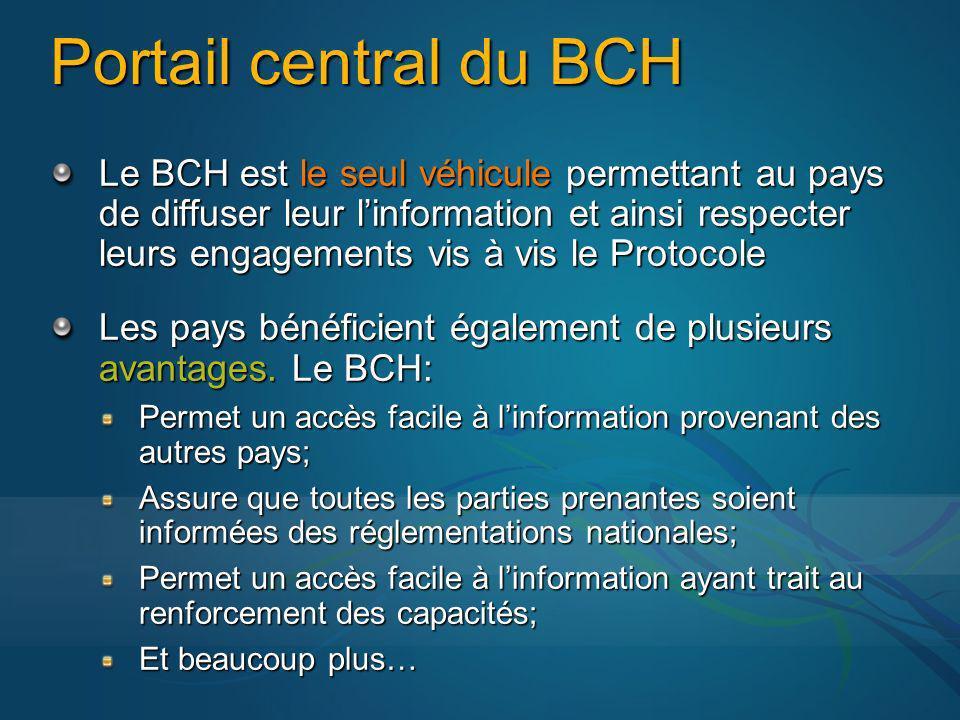 Portail central du BCH Le BCH est le seul véhicule permettant au pays de diffuser leur linformation et ainsi respecter leurs engagements vis à vis le Protocole Les pays bénéficient également de plusieurs avantages.