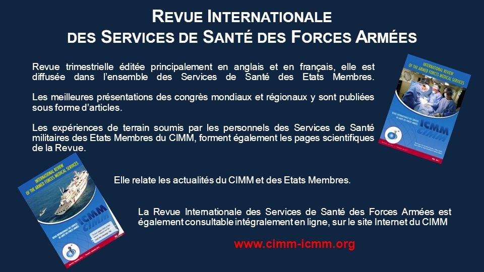 La Revue Internationale des Services de Santé des Forces Armées est également consultable intégralement en ligne, sur le site Internet du CIMM www.cimm-icmm.org Elle relate les actualités du CIMM et des Etats Membres.