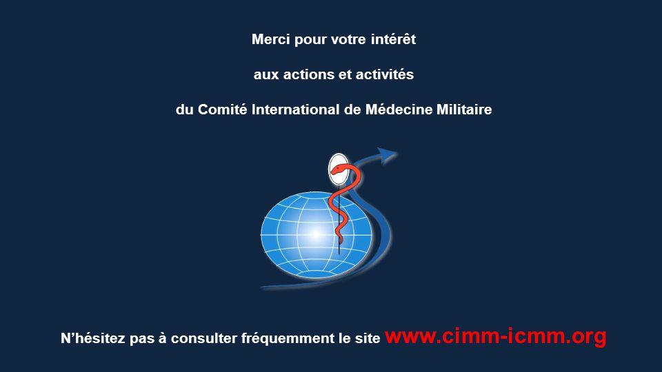 Nhésitez pas à consulter fréquemment le site www.cimm-icmm.org Merci pour votre intérêt aux actions et activités du Comité International de Médecine Militaire
