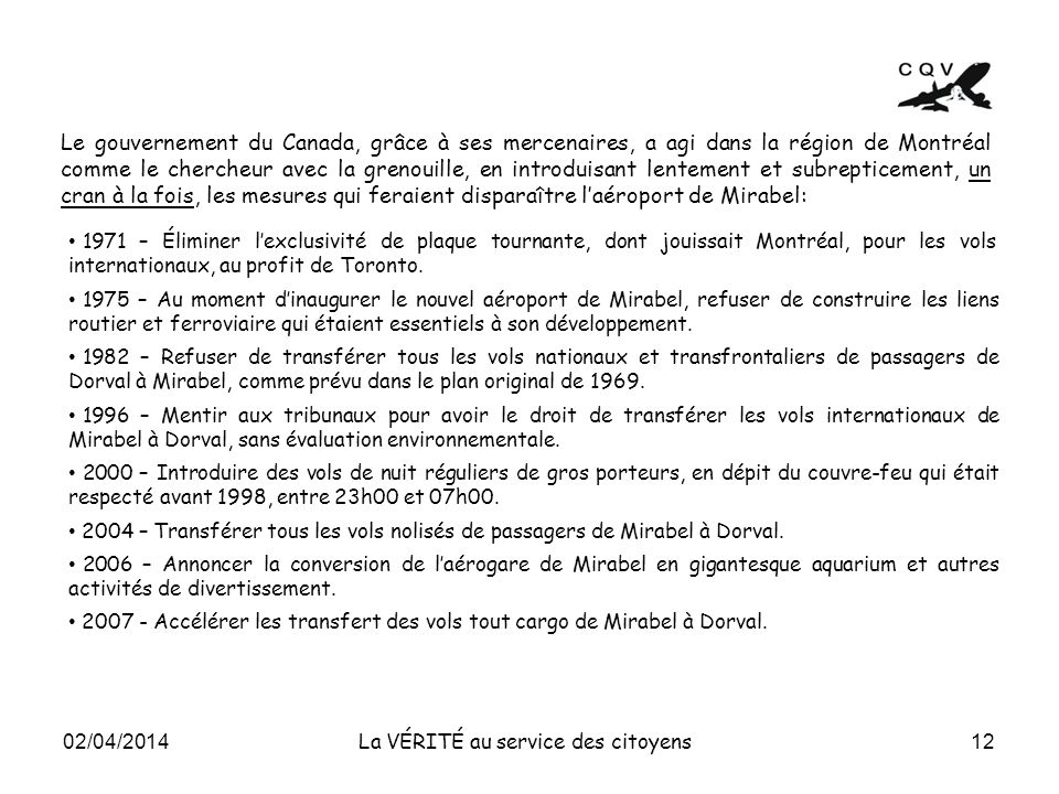 12 La VÉRITÉ au service des citoyens Le gouvernement du Canada, grâce à ses mercenaires, a agi dans la région de Montréal comme le chercheur avec la g