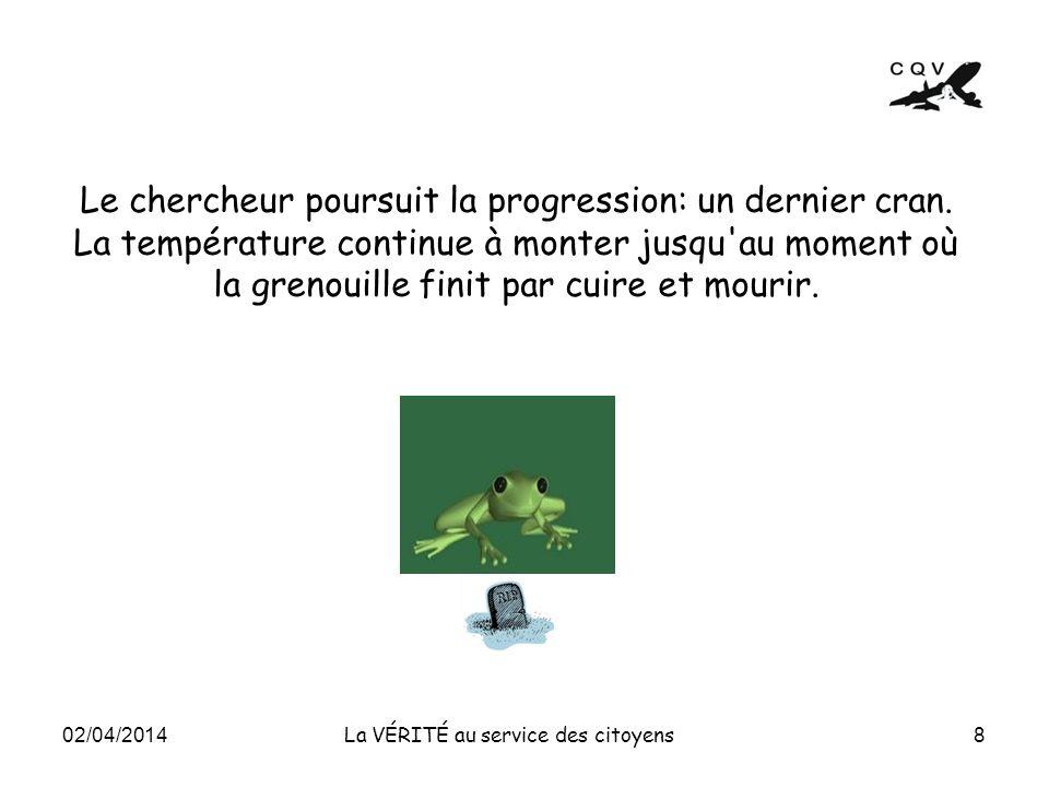 Le chercheur poursuit la progression: un dernier cran. La température continue à monter jusqu'au moment où la grenouille finit par cuire et mourir. 8