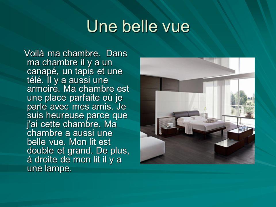 Une chambre romantique Ma chambre est très belle. En face de la porte est mon lit. À droite du lit est la commode avec une lampe. À gauche du lit est