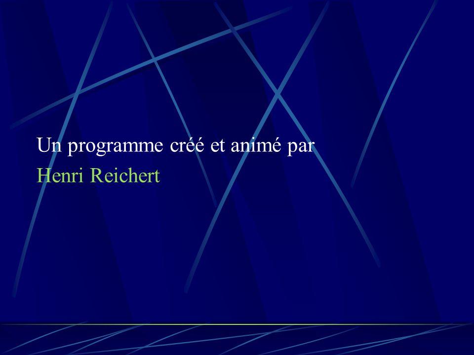 Un programme créé et animé par Henri Reichert