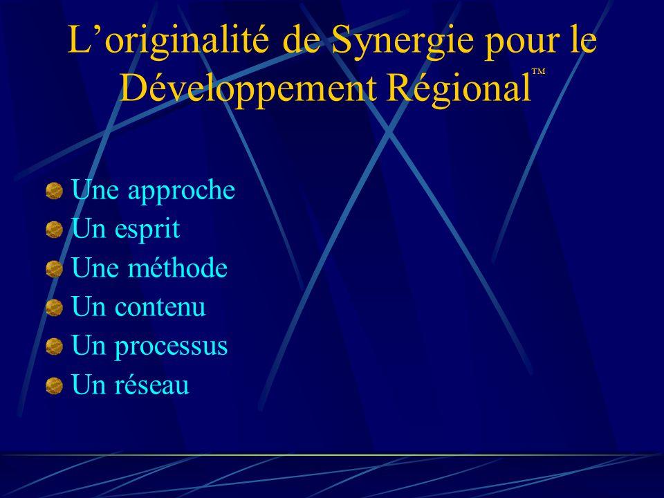 Loriginalité de Synergie pour le Développement Régional Une approche Un esprit Une méthode Un contenu Un processus Un réseau