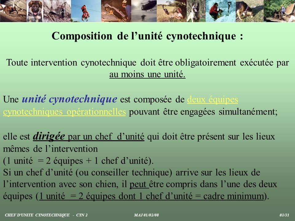 Composition de lunité cynotechnique : Toute intervention cynotechnique doit être obligatoirement exécutée par au moins une unité. Une unité cynotechni