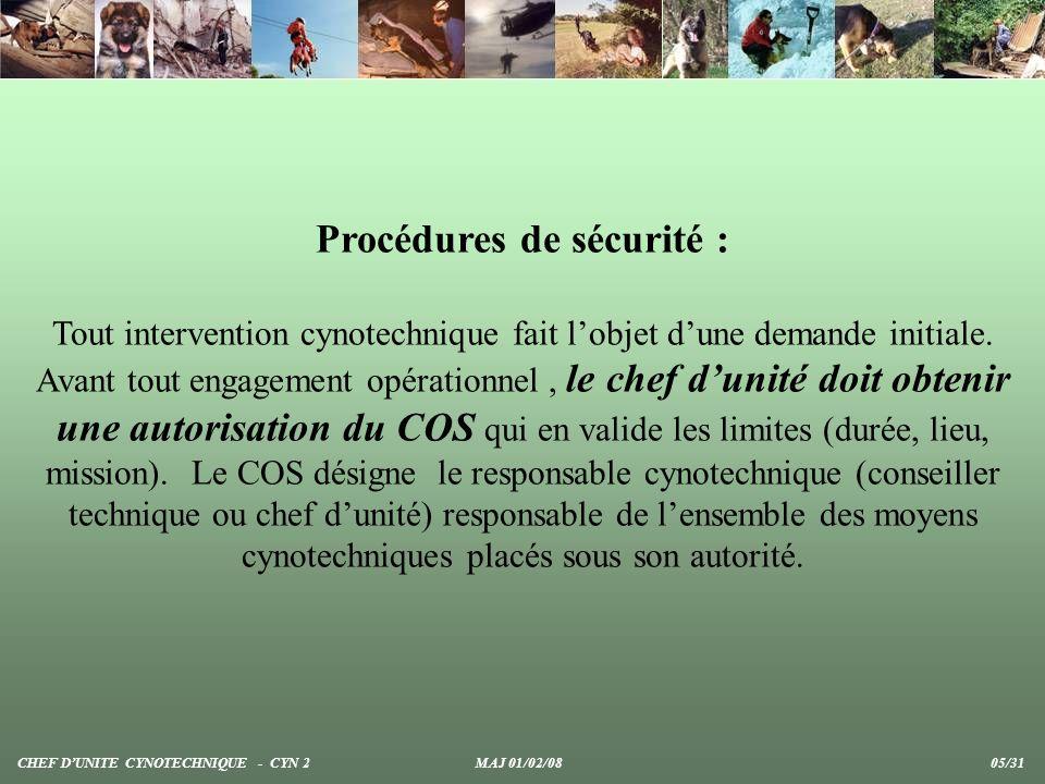 Procédures de sécurité : Tout intervention cynotechnique fait lobjet dune demande initiale. Avant tout engagement opérationnel, le chef dunité doit ob