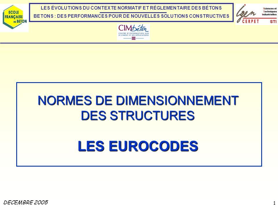 LES EUROCODES 1 NORMES DE DIMENSIONNEMENT DES STRUCTURES LES EUROCODES DECEMBRE 2005 LES ÉVOLUTIONS DU CONTEXTE NORMATIF ET RÉGLEMENTAIRE DES BÉTONS B