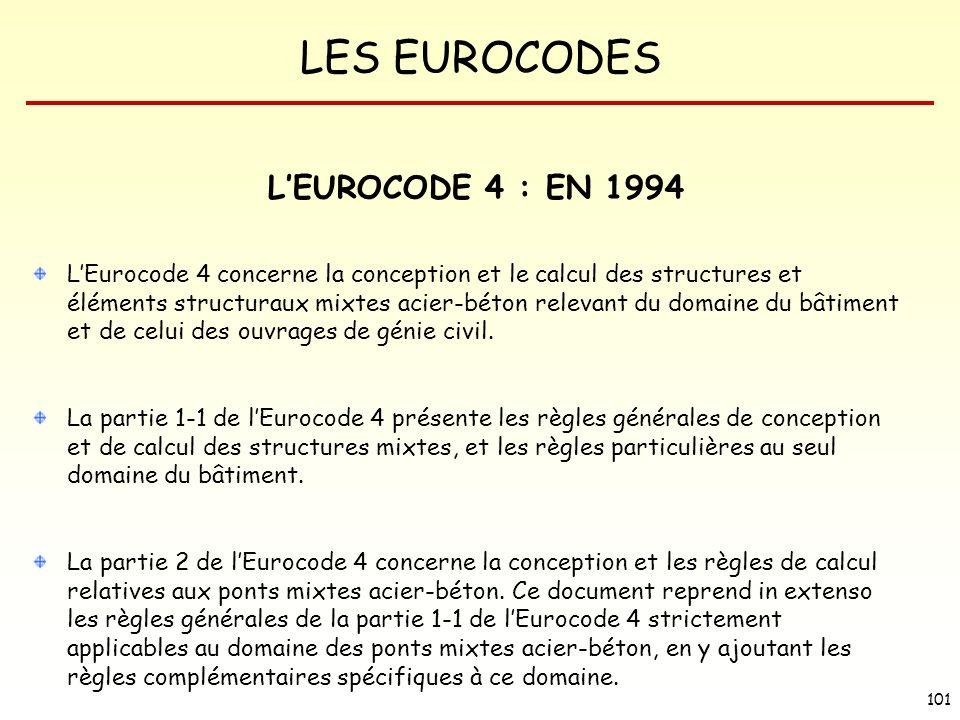 LES EUROCODES 101 LEUROCODE 4 : EN 1994 LEurocode 4 concerne la conception et le calcul des structures et éléments structuraux mixtes acier-béton rele