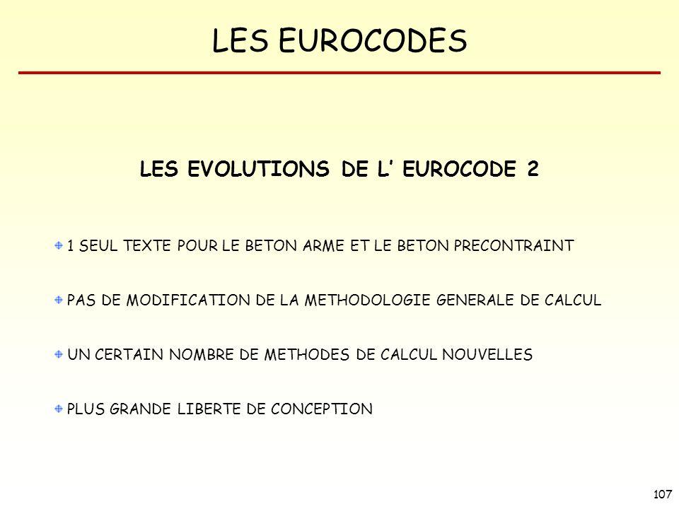 LES EUROCODES 107 LES EVOLUTIONS DE L EUROCODE 2 1 SEUL TEXTE POUR LE BETON ARME ET LE BETON PRECONTRAINT PAS DE MODIFICATION DE LA METHODOLOGIE GENER