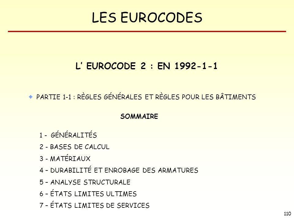 LES EUROCODES 110 L EUROCODE 2 : EN 1992-1-1 PARTIE 1-1 : RÈGLES GÉNÉRALES ET RÈGLES POUR LES BÂTIMENTS SOMMAIRE 1 - GÉNÉRALITÉS 2 - BASES DE CALCUL 3