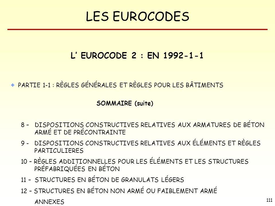 LES EUROCODES 111 L EUROCODE 2 : EN 1992-1-1 PARTIE 1-1 : RÈGLES GÉNÉRALES ET RÈGLES POUR LES BÂTIMENTS SOMMAIRE (suite) 8 – DISPOSITIONS CONSTRUCTIVE