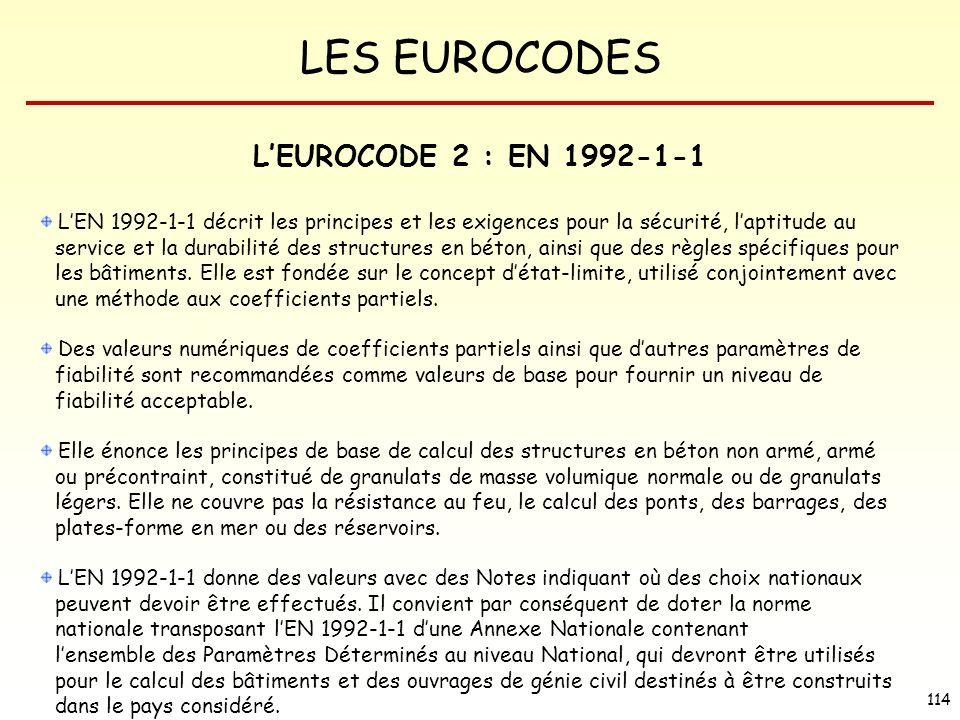 LES EUROCODES 114 LEUROCODE 2 : EN 1992-1-1 LEN 1992-1-1 décrit les principes et les exigences pour la sécurité, laptitude au service et la durabilité