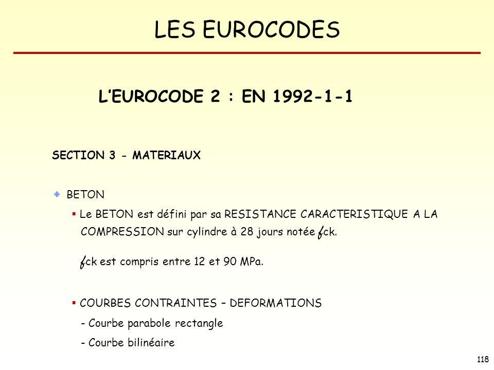 LES EUROCODES 118 LEUROCODE 2 : EN 1992-1-1 SECTION 3 - MATERIAUX BETON Le BETON est défini par sa RESISTANCE CARACTERISTIQUE A LA COMPRESSION sur cyl