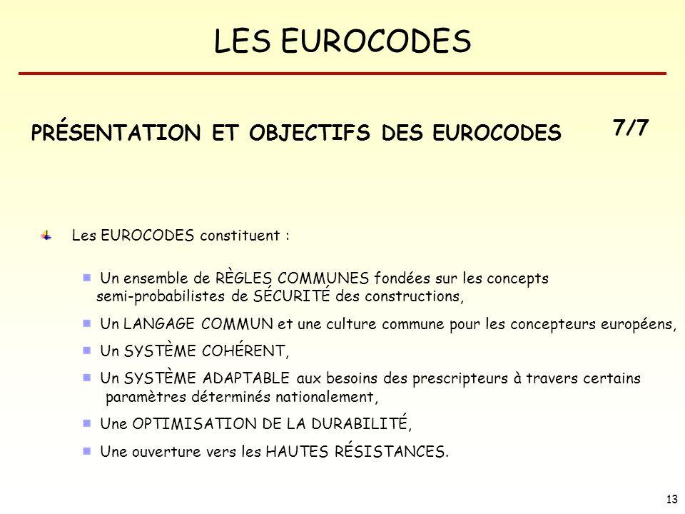 LES EUROCODES 13 Les EUROCODES constituent : Un ensemble de RÈGLES COMMUNES fondées sur les concepts semi-probabilistes de SÉCURITÉ des constructions,