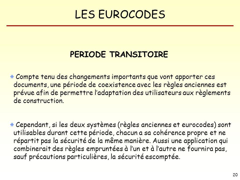 LES EUROCODES 20 PERIODE TRANSITOIRE Compte tenu des changements importants que vont apporter ces documents, une période de coexistence avec les règle