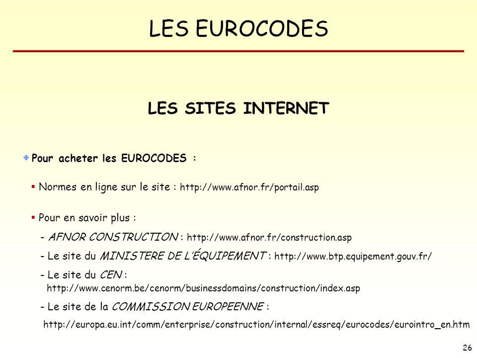 LES EUROCODES 26 LES SITES INTERNET Pour acheter les EUROCODES : Normes en ligne sur le site : http://www.afnor.fr/portail.asp Pour en savoir plus : -