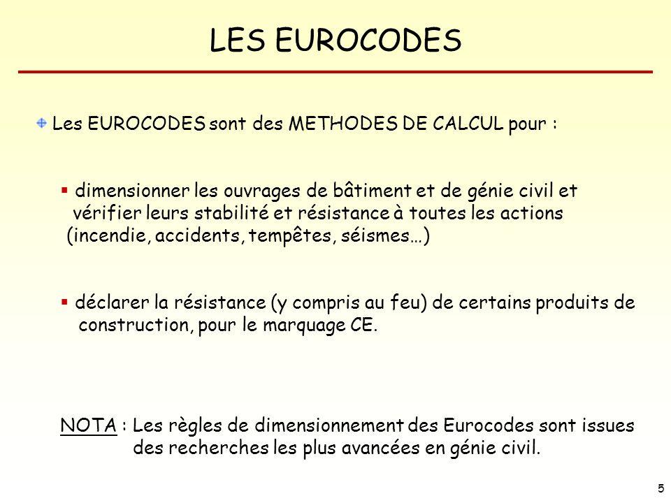 LES EUROCODES 5 Les EUROCODES sont des METHODES DE CALCUL pour : dimensionner les ouvrages de bâtiment et de génie civil et vérifier leurs stabilité e