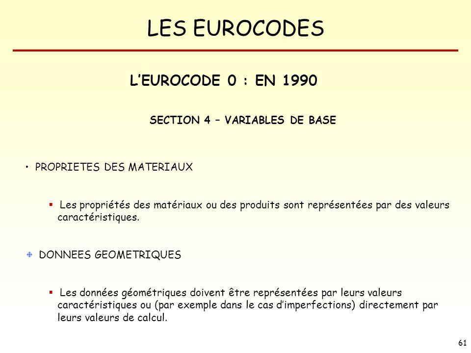 LES EUROCODES 61 SECTION 4 – VARIABLES DE BASE PROPRIETES DES MATERIAUX Les propriétés des matériaux ou des produits sont représentées par des valeurs