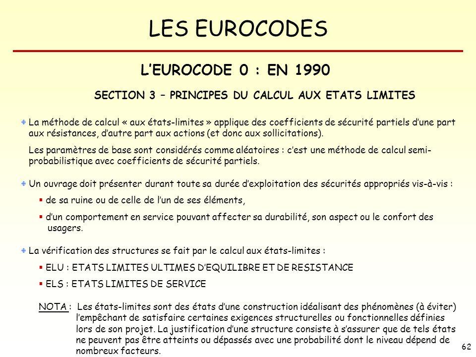 LES EUROCODES 62 La méthode de calcul « aux états-limites » applique des coefficients de sécurité partiels dune part aux résistances, dautre part aux