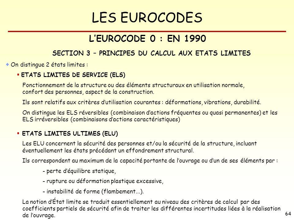 LES EUROCODES 64 On distingue 2 états limites : ETATS LIMITES DE SERVICE (ELS) Fonctionnement de la structure ou des éléments structuraux en utilisati
