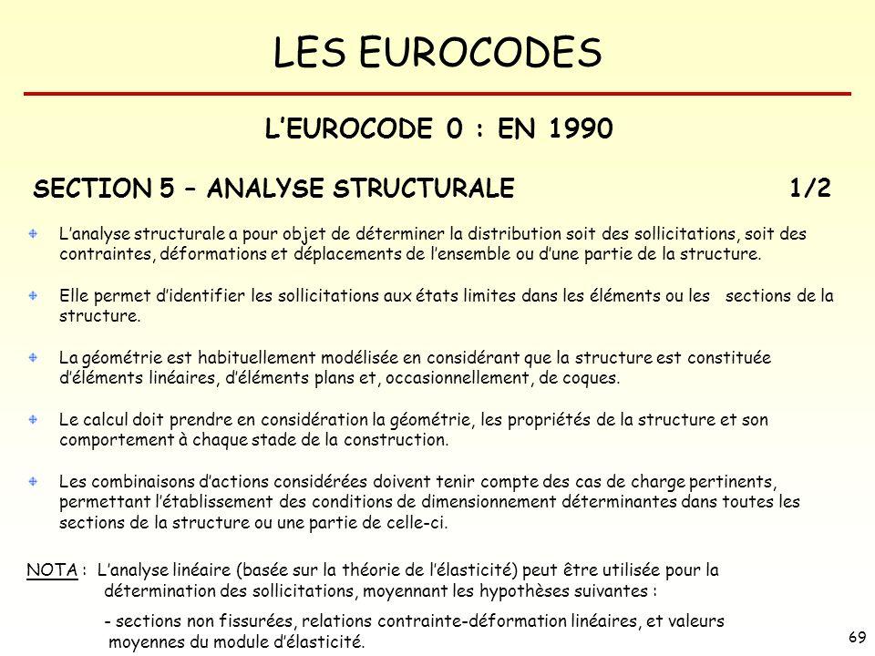 LES EUROCODES 69 Lanalyse structurale a pour objet de déterminer la distribution soit des sollicitations, soit des contraintes, déformations et déplac