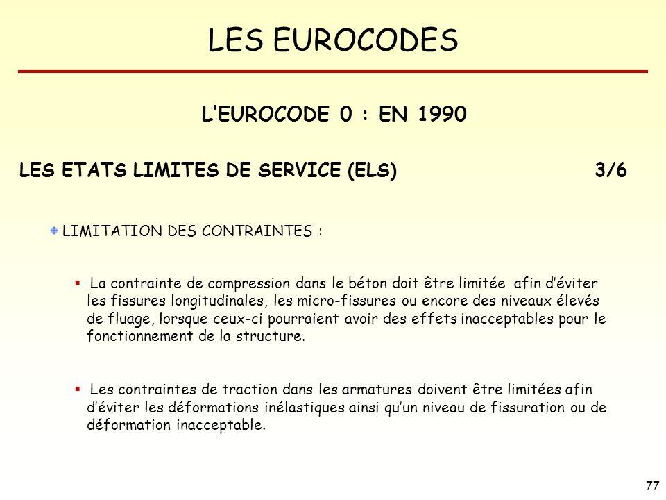 LES EUROCODES 77 LIMITATION DES CONTRAINTES : La contrainte de compression dans le béton doit être limitée afin déviter les fissures longitudinales, l