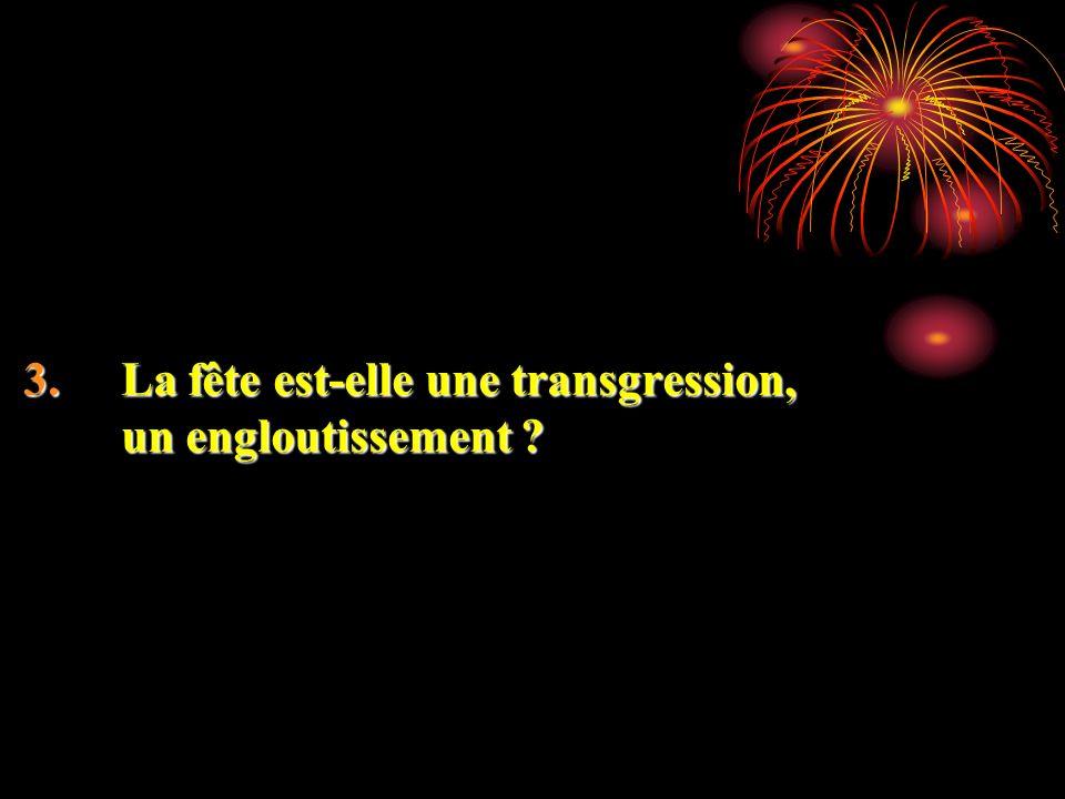 3.La fête est-elle une transgression, un engloutissement ?