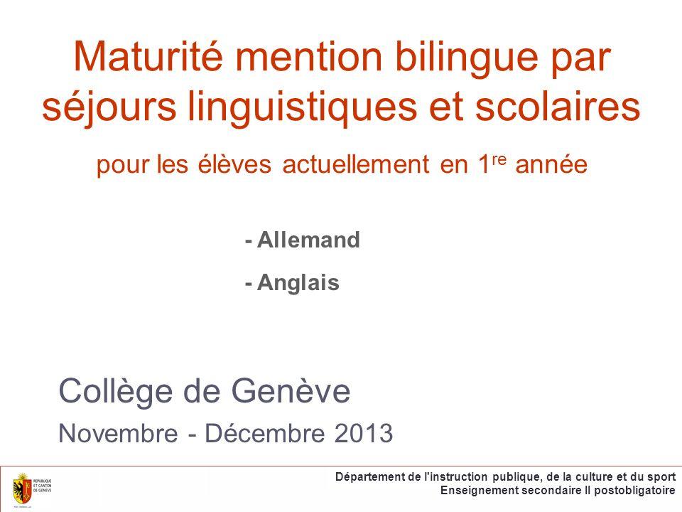 Collège de Genève Novembre - Décembre 2013 Département de l instruction publique, de la culture et du sport Enseignement secondaire II postobligatoire Maturité mention bilingue par séjours linguistiques et scolaires pour les élèves actuellement en 1 re année - Allemand - Anglais