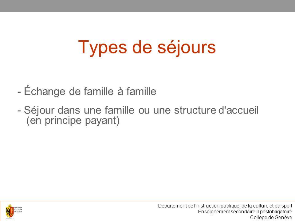 Types de séjours - Échange de famille à famille - Séjour dans une famille ou une structure d accueil (en principe payant) Département de l instruction publique, de la culture et du sport Enseignement secondaire II postobligatoire Collège de Genève