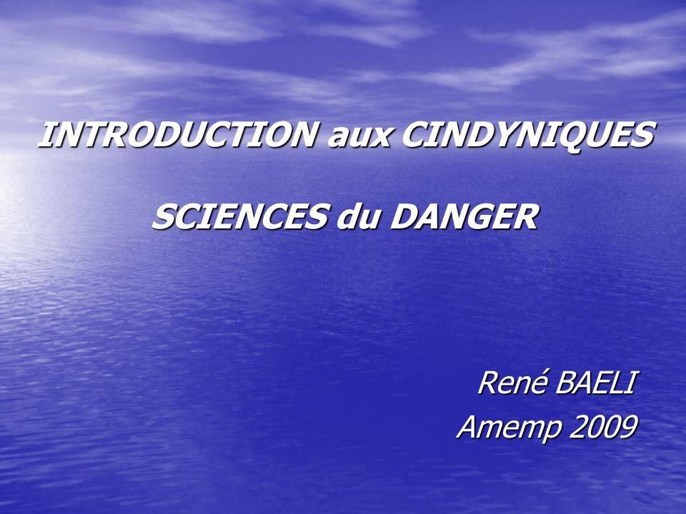 INTRODUCTION aux CINDYNIQUES SCIENCES du DANGER René BAELI Amemp 2009