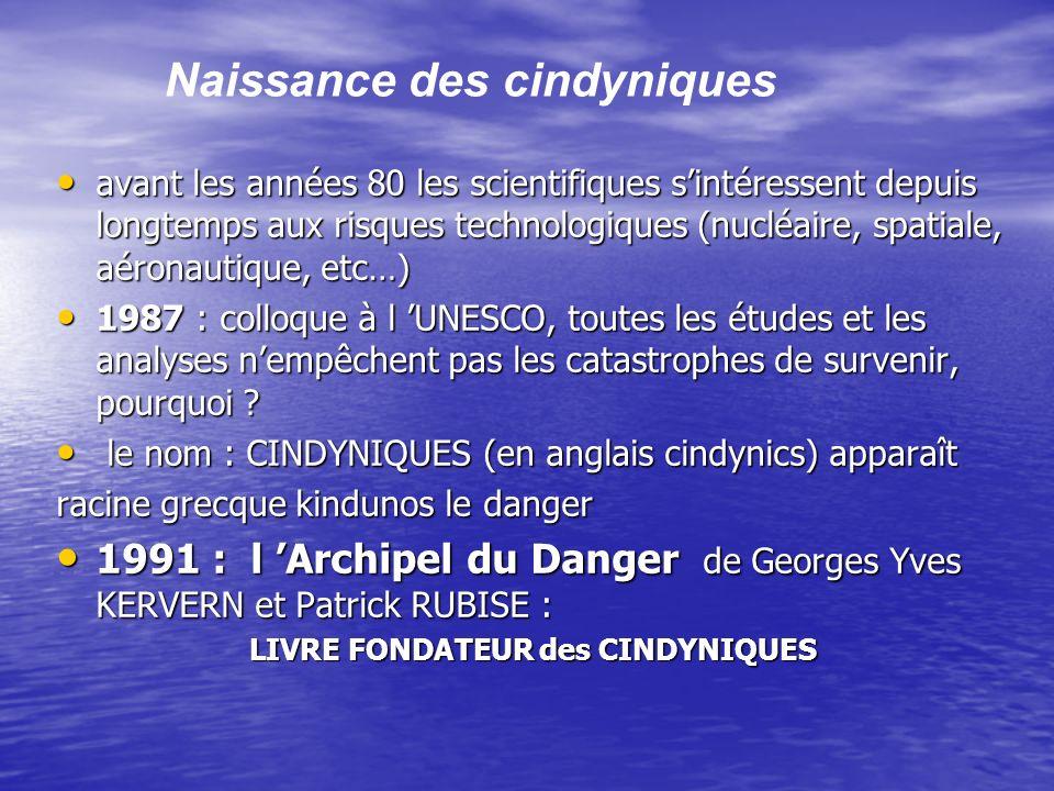 Naissance des cindyniques avant les années 80 les scientifiques sintéressent depuis longtemps aux risques technologiques (nucléaire, spatiale, aéronau