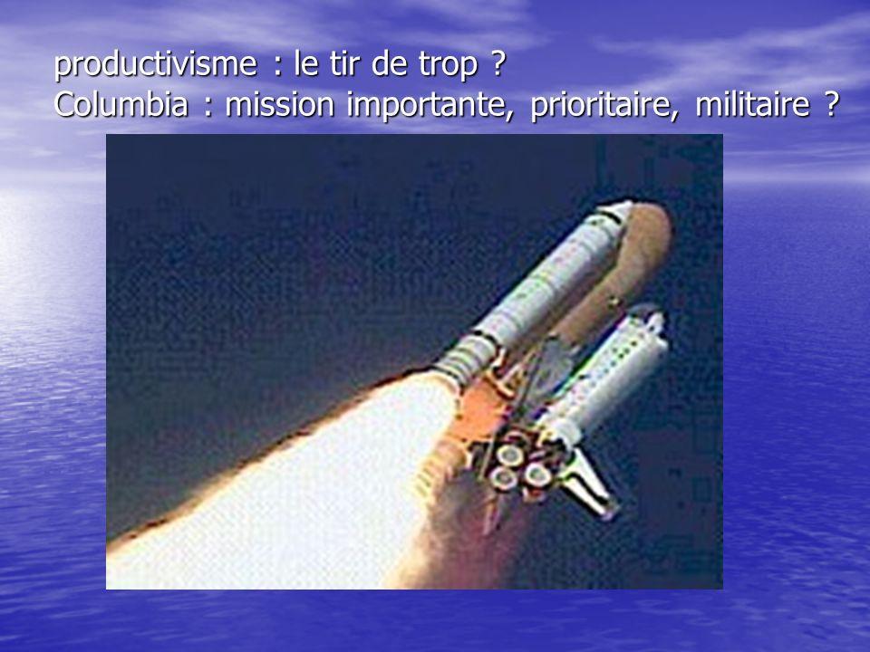 productivisme : le tir de trop ? Columbia : mission importante, prioritaire, militaire ?