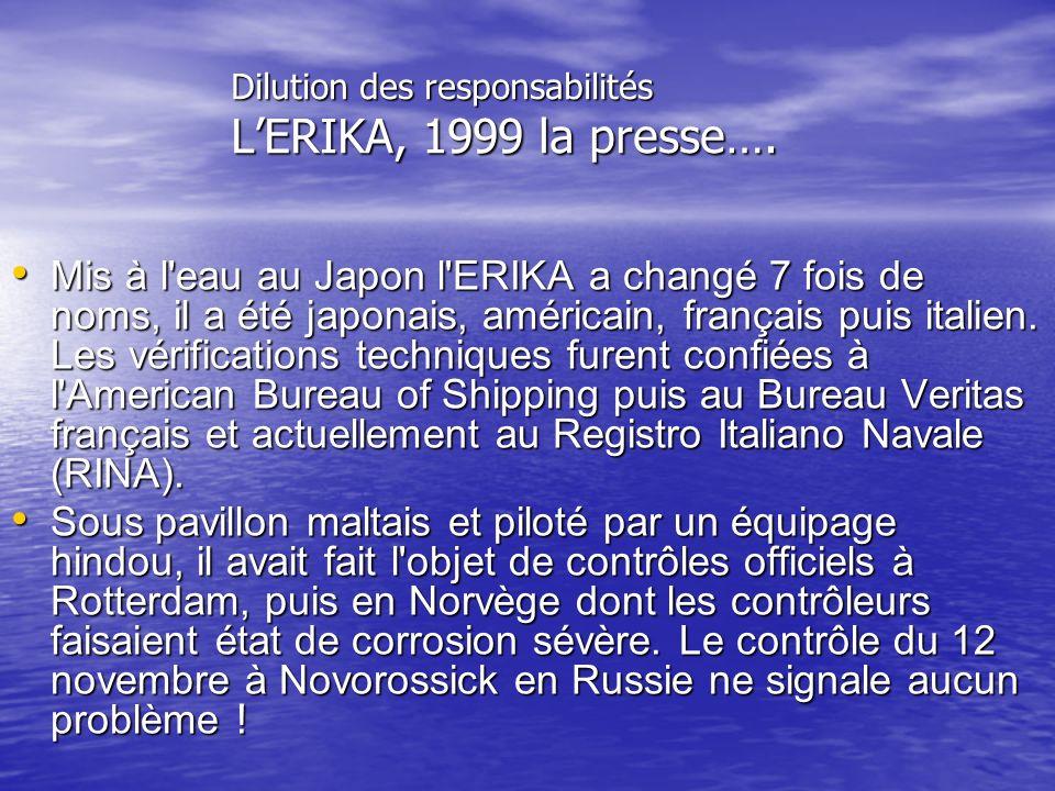 Dilution des responsabilités LERIKA, 1999 la presse…. Mis à l'eau au Japon l'ERIKA a changé 7 fois de noms, il a été japonais, américain, français pui