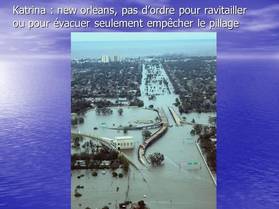 Katrina : new orleans, pas dordre pour ravitailler ou pour évacuer seulement empêcher le pillage