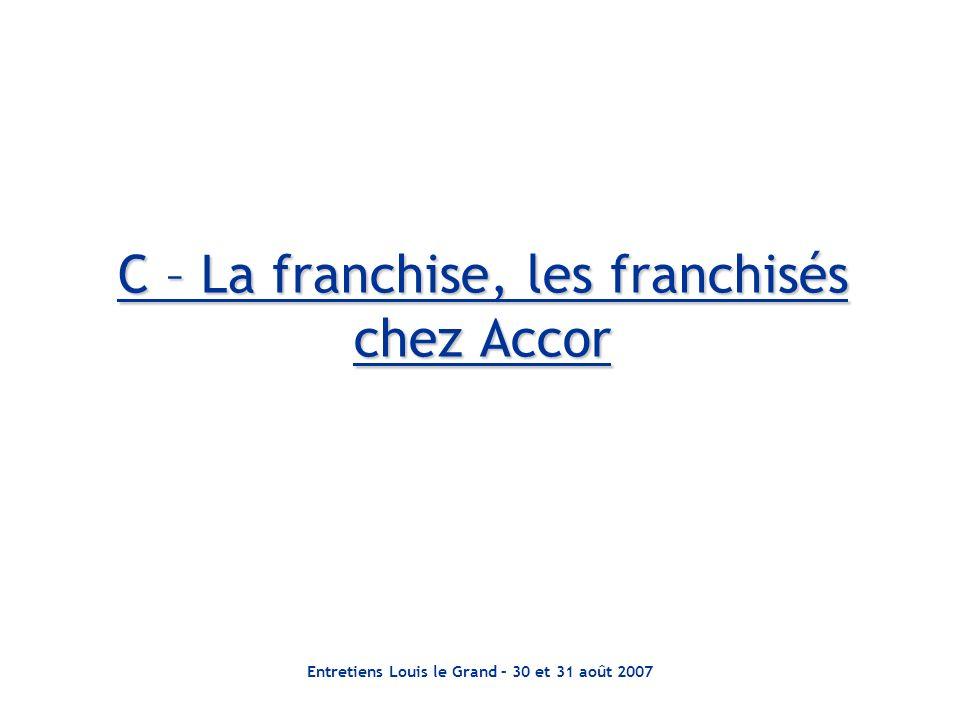 Entretiens Louis le Grand – 30 et 31 août 2007 C – La franchise, les franchisés chez Accor