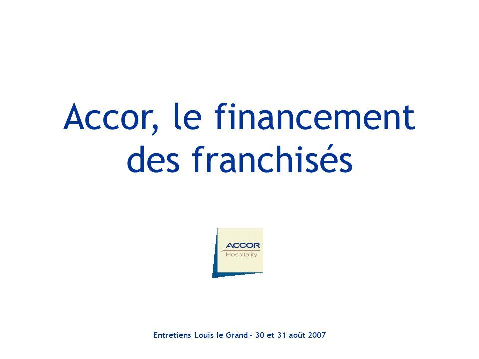 Entretiens Louis le Grand – 30 et 31 août 2007 Accor, le financement des franchisés