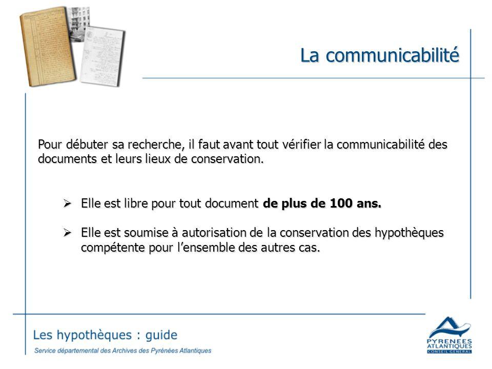 La communicabilité Pour débuter sa recherche, il faut avant tout vérifier la communicabilité des documents et leurs lieux de conservation.