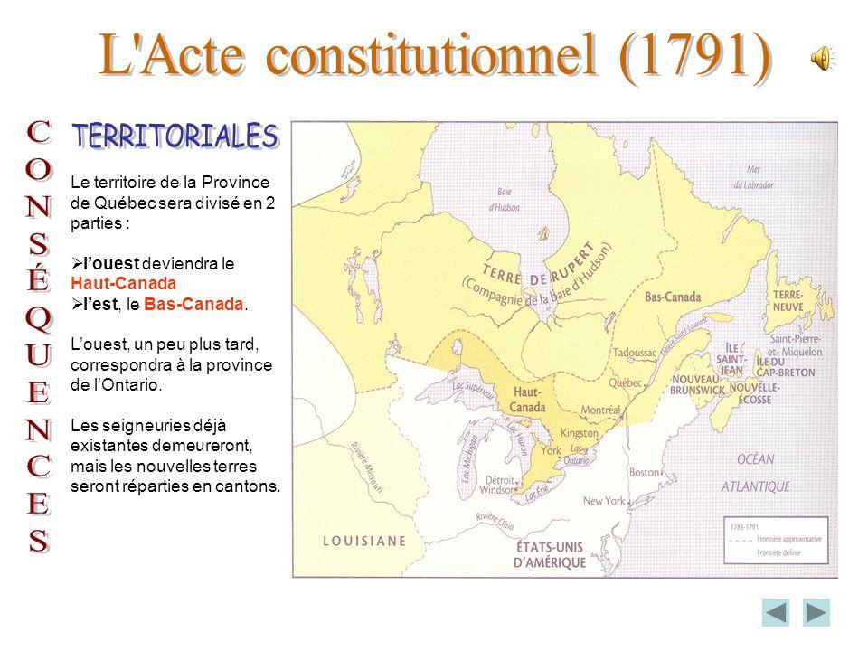 Le territoire de la Province de Québec sera divisé en 2 parties : louest deviendra le Haut-Canada lest, le Bas-Canada.