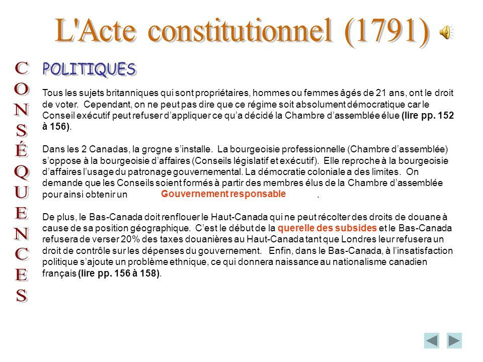 Il est évident que lActe constitutionnel amène certains changements au niveau politique. Cest le début du parlementarisme. Ce nouveau régime permet au