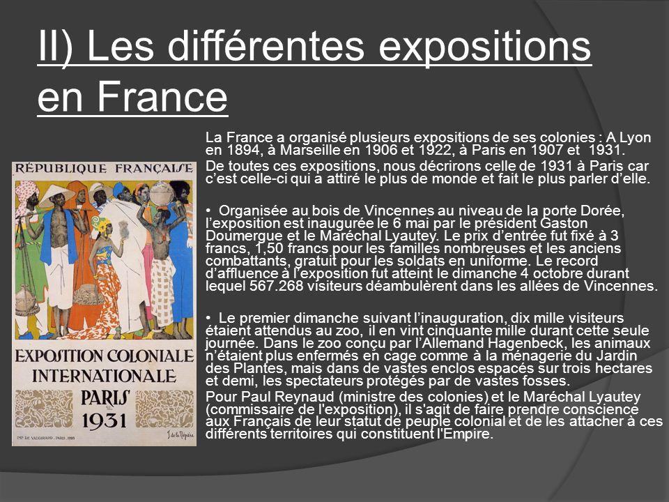 II) Les différentes expositions en France La France a organisé plusieurs expositions de ses colonies : A Lyon en 1894, à Marseille en 1906 et 1922, à Paris en 1907 et 1931.