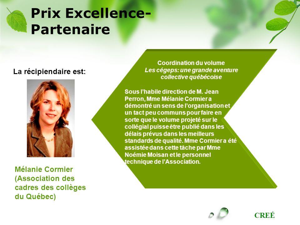 CREÉ Prix Excellence- Partenaire Coordination du volume Les cégeps: une grande aventure collective québécoise Mélanie Cormier (Association des cadres
