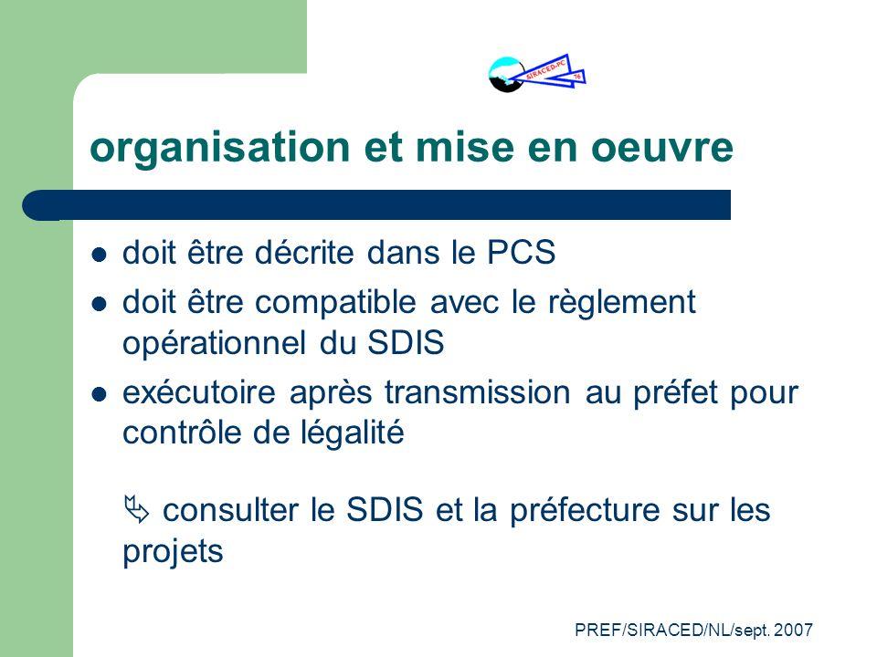PREF/SIRACED/NL/sept. 2007 organisation et mise en oeuvre doit être décrite dans le PCS doit être compatible avec le règlement opérationnel du SDIS ex